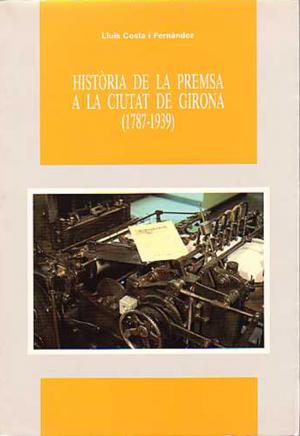 HISTÒRIA DE LA PREMSA DE LA CIUTAT DE GIRONA (1787-1939)