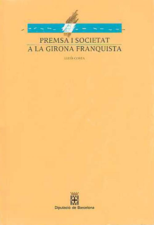 PREMSA I SOCIETAT A LA GIRONA FRANQUISTA